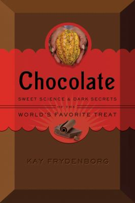 Chocolate : sweet science and dark secrets of the world's favorit