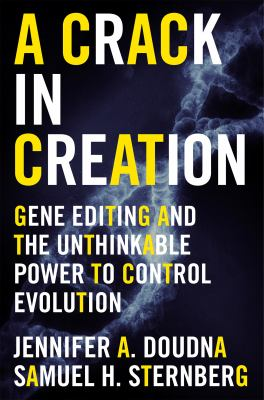 A crack in creation : gene editing and the unthinkable power to c
