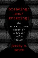 Breaking and entering : the extraordinary story of a hacker called