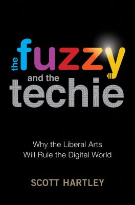 The Fuzzy and the Techie: Why the Liberal Arts Will Rule the Digi