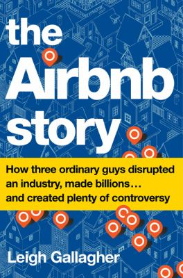 The Airbnb Story: How Three Ordinary Guys Disrupted an Industry,