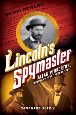 Lincoln's spymaster : Allan Pinkerton, America's first private ey