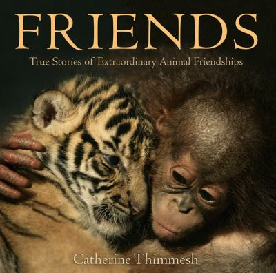 Friends : True Stories of Extraordinary Animal Friendships