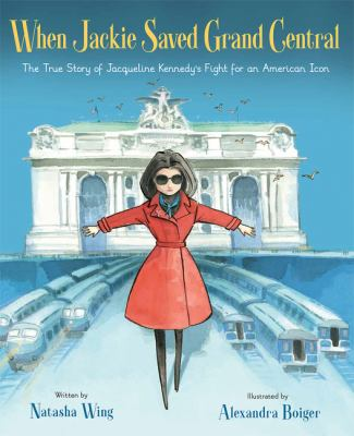 When Jackie saved Grand Central : the true story of Jacqueline Ke