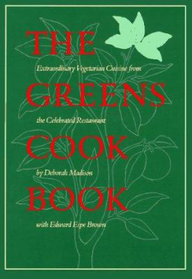 The Greens cookbook : extraordinary vegetarian cuisine from the celebrated restaurant