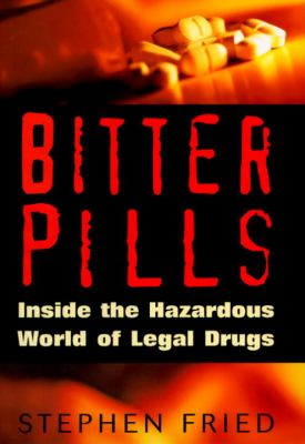Bitter pills : inside the hazardous world of legal drugs