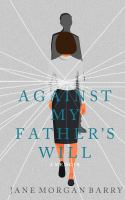 Against my father's will : by Barry, Jane Morgan,