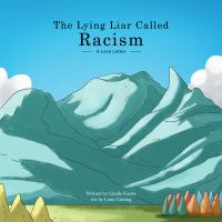 The lying liar called racism : a love letter