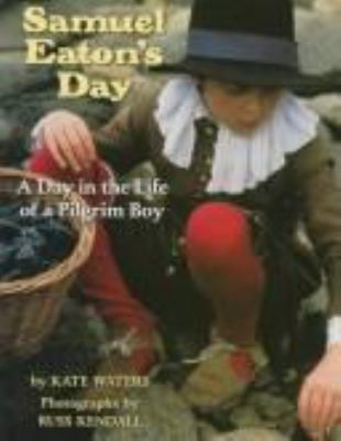 Samuel Eaton's day : a day in the life of a Pilgrim boy