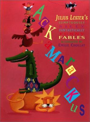 Ackamarackus : Julius Lester's sumptuously silly fantastically funny fables