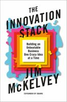 The innovation stack : building an unbeatable business one crazy idea at a time