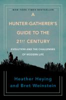 A hunter-gatherer's guide to the 21st century : evolution and the challenges of modern life