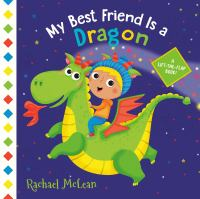 My best friend is a dragon : a lift-the-flap book!