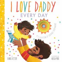 I love Daddy every day : a celebration of fathers everywhere