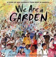 We are a garden : by Peters, Lisa Westberg,