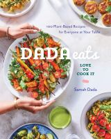 Dada eats : love to cook it : 100 plant-based recipes for everyone at your table