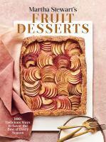 Martha Stewart's fruit desserts : 100+ delicious ways to savor the best of every season