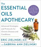 The essential oils apothecary : advanced strategies and protocols for chronic disease and conditions