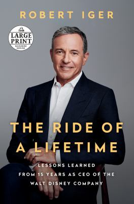 The Ride of a Lifetime : Lessons Learned from 15 Years As Ceo of the Walt Disney Company