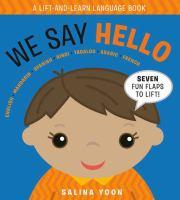 We say hello : English, Mandarin, Spanish, Hindi, Tagalog, Arabic, French : a lift-and-learn language book