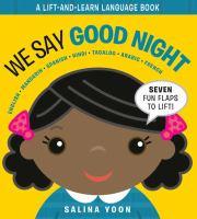 We say good night : English, Mandarin, Spanish, Hindi, Tagalog, Arabic, French : a lift-and-learn language book