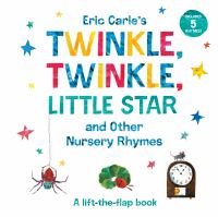 Eric Carle's Twinkle, twinkle, little star : and other nursery rhymes : a lift-the-flap book