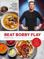 Beat Bobby Flay : conquer the kitchen with 100+ battle-tested recipes