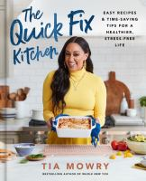 The quick fix kitchen : easy recipes & time-saving tips for a healthier, stress-free life