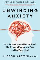 Unwinding anxiety : new science shows how to break the cycles of worry and fear to heal your mind
