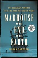 Madhouse at the end of the Earth : the Belgica's journey into the dark Antarctic night