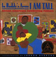 In Daddy's arms I am tall : African-Americans celebrating fathers