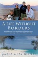 A life without borders : by sailboat, planes, train, and RV, a funny and inspiring tale of a family's quest to escape the boundaries of their ordinary life
