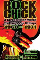 Rock chick : a girl and her music : the Jazz & pop writings, 1968-1971