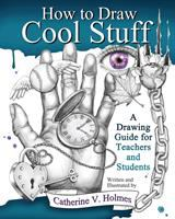 How to draw cool stuff : a drawing guide for teachers and students