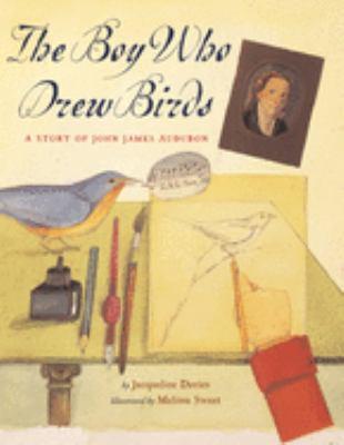 The boy who drew birds : a story of John James Audubon