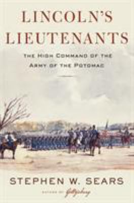 Lincoln's lieutenants : the high command of the Army of the Potom