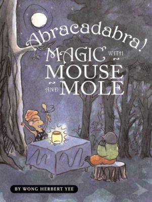 Abracadabra! : Magic with Mouse and Mole