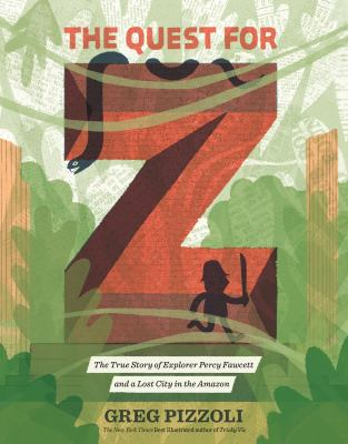 The quest for Z : the true story of explorer Percy Fawcett and a