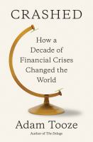 Crashed : how a decade of financial crises changed the world