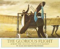 The glorious flight : across the channel with Louis Bleriot, July 25, 1909