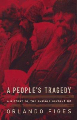 A people's tragedy : a history of the Russian Revolution