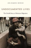 Undocumented lives : the untold story of Mexican migration