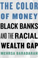 The color of money : Black banks and the racial wealth gap