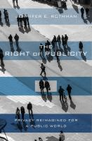 The right of publicity : privacy reimagined for a public world