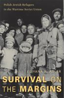 Survival on the margins : Polish Jewish refugees in the wartime Soviet Union