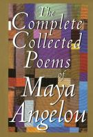 The Complete Collected Poems of Maya Angelou.