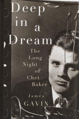 Deep in a dream : the long night of Chet Baker