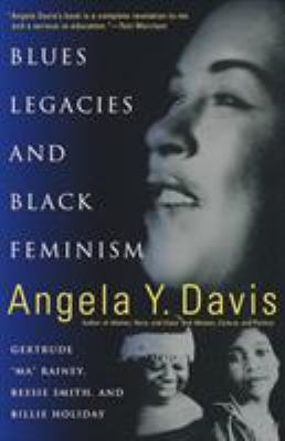 """Blues legacies and Black feminism : Gertrude """"Ma"""" Rainey, Bessie Smith and Billie Holiday"""