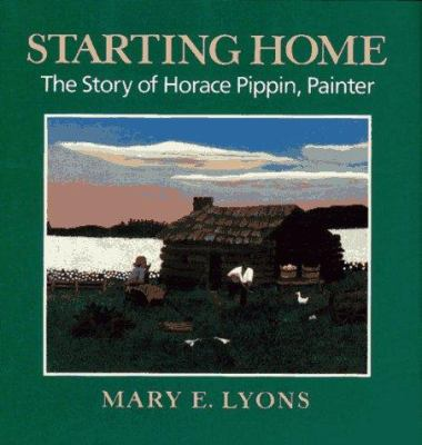 Starting home : the story of Horace Pippin, painter