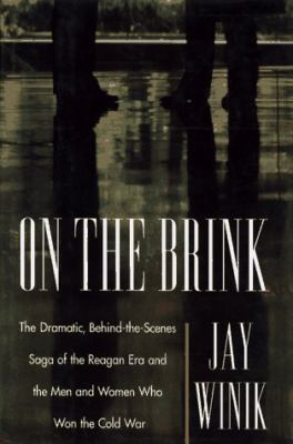 On the brink : the dramatic, behind-the-scenes saga of the Reagan Era and the men and women who won the Cold War